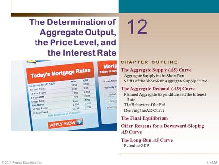 1 of 26 © 2014 Pearson Education, Inc. C H A P T E R O U T L I N E 12 The Determination of Aggregate Output, the Price Level, and the Interest Rate The.