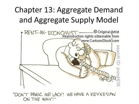 Chapter 13: Aggregate Demand and Aggregate Supply Model.