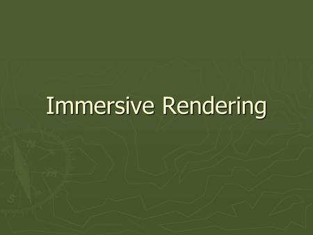 Immersive Rendering. General Idea ► Head pose determines eye position  Why not track the eyes? ► Eye position determines perspective point ► Eye properties.