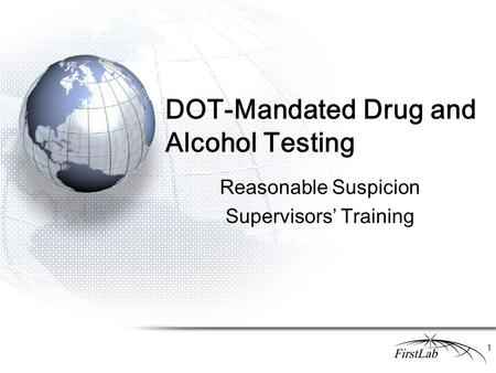 DOT-Mandated Drug and Alcohol Testing Reasonable Suspicion Supervisors' Training 1.