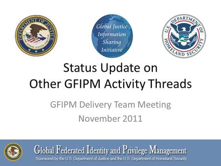 Status Update on Other GFIPM Activity Threads GFIPM Delivery Team Meeting November 2011.