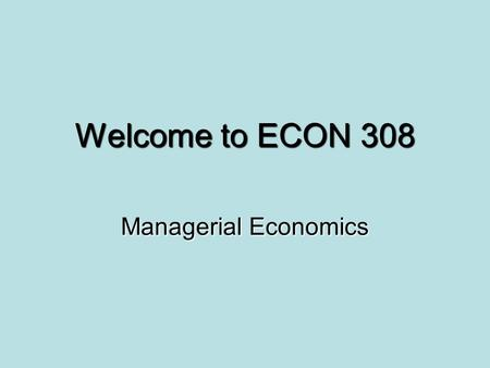 Welcome to ECON 308 Managerial Economics. Index Cards: Front Index Cards: Front ECON 308 F09/TR 12:30)ECON 308 F09/TR 12:30) Name: (underline what you.