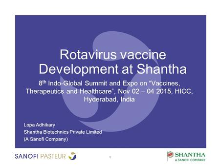 "Rotavirus vaccine Development at Shantha 8 th Indo-Global Summit and Expo on ""Vaccines, Therapeutics and Healthcare"", Nov 02 – 04 2015, HICC, Hyderabad,"