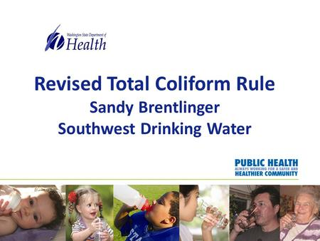 Revised Total Coliform Rule Sandy Brentlinger Southwest Drinking Water.