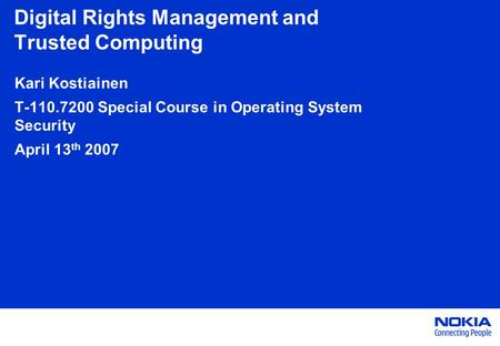 Digital Rights Management and Trusted Computing Kari Kostiainen T-110.7200 Special Course in Operating System Security April 13 th 2007.