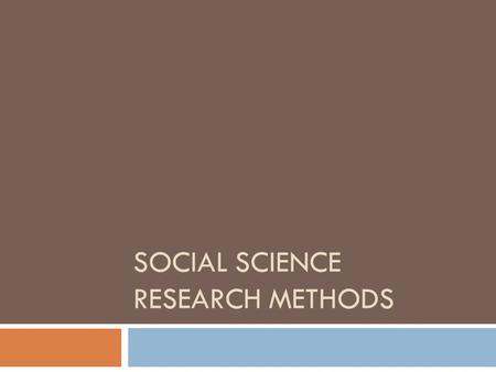 SOCIAL SCIENCE RESEARCH METHODS. The Scientific Method  Need a set of procedures that show not only how findings have been arrived at but are also clear.