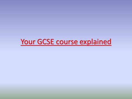 Your GCSE course explained. YEAR 10 – 2 written assessments (one topic each): 30% of grade YEAR 11 – 2 speaking assessments (one topic each) : 30% of.