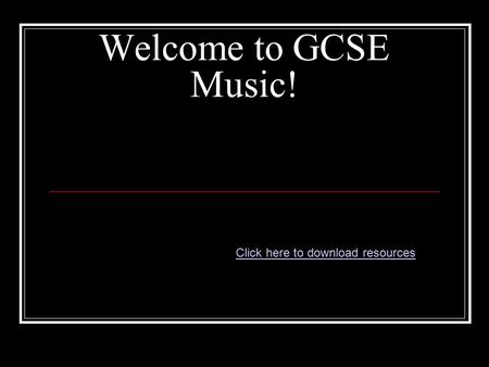 Welcome to GCSE Music! Click here to download resources.