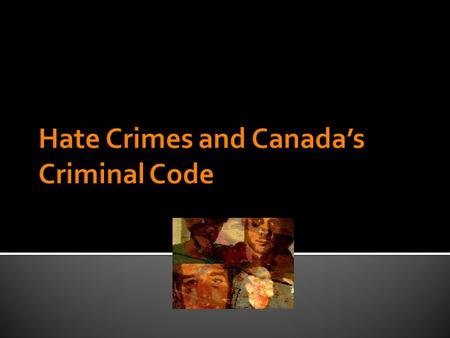 " According to Canada's Criminal Code, a hate crime is ""committed to intimidate, harm or terrify not only a person, but an entire group of people to which."