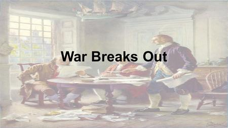 War Breaks Out. First Continental Congress 1774 Met in Philadelphia from Sept 5-Oct 26 to redress colonial grievances 55 men from every colony but Georgia.