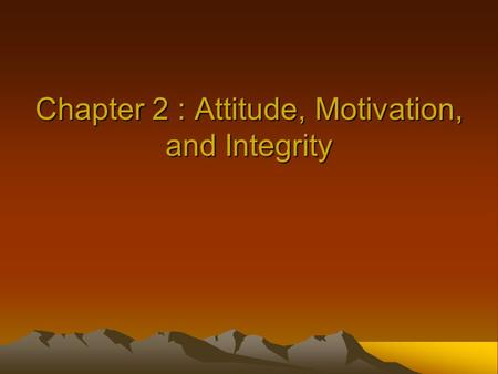 Chapter 2 : Attitude, Motivation, and Integrity. The Importance of Positive and Motivated Attitudes A positive attitude encourages: Higher productivity.