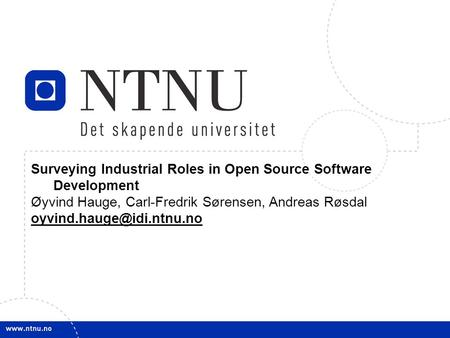 1 June 12th 2007OSS 2007 Surveying Industrial Roles in Open Source Software Development Øyvind Hauge, Carl-Fredrik Sørensen, Andreas Røsdal