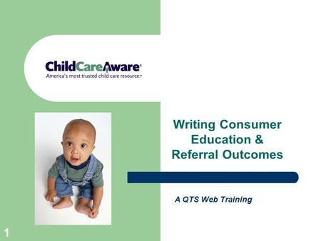 1 A QTS Web Training Writing Consumer Education & Referral Outcomes.
