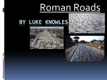 Roman Roads. How did Romans build roads?  They find an area.  They clear the area.  They level the area.  They lay the road.