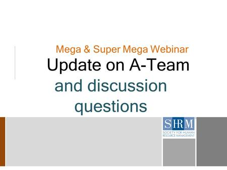 Mega & Super Mega Webinar Update on A-Team and discussion questions.