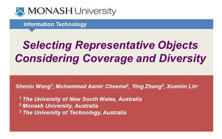 Information Technology Selecting Representative Objects Considering Coverage and Diversity Shenlu Wang 1, Muhammad Aamir Cheema 2, Ying Zhang 3, Xuemin.