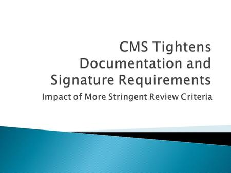 Impact of More Stringent Review Criteria.  In the past, CERT would review available documentation, including physician orders, supplier documentation,
