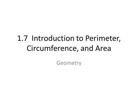 1.7 Introduction to Perimeter, Circumference, and Area Geometry.