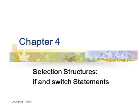 20061011 chap4 Chapter 4 Selection Structures: if and switch Statements.