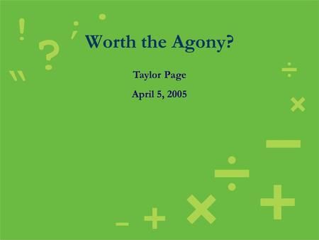 Worth the Agony? Taylor Page April 5, 2005. Timed Critical Reading Mathematical Reasoning Writing Skills What is the SAT?