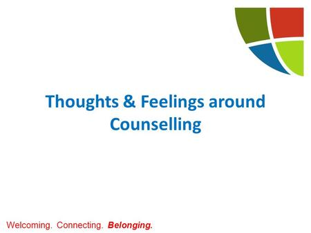 Welcoming. Connecting. Belonging. Thoughts & Feelings around Counselling.
