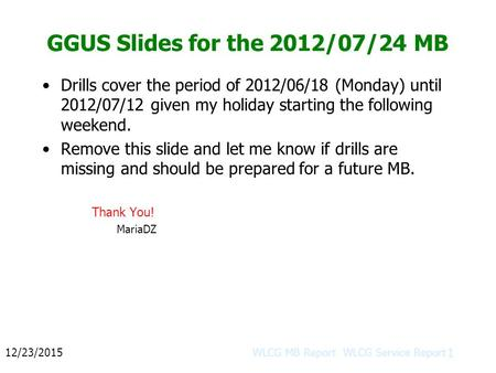 GGUS Slides for the 2012/07/24 MB Drills cover the period of 2012/06/18 (Monday) until 2012/07/12 given my holiday starting the following weekend. Remove.