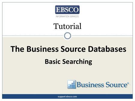 The Business Source Databases Basic Searching Tutorial support.ebsco.com.