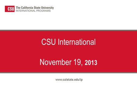 CSU International November 19, 2013 www.calstate.edu/ip.