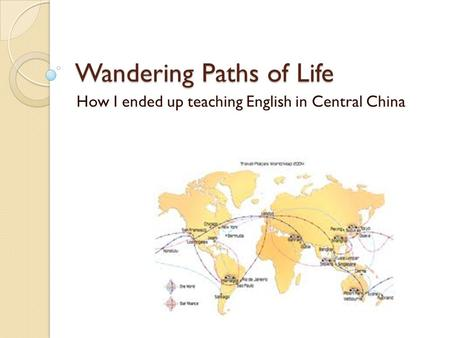 Wandering Paths of Life How I ended up teaching English in Central China.