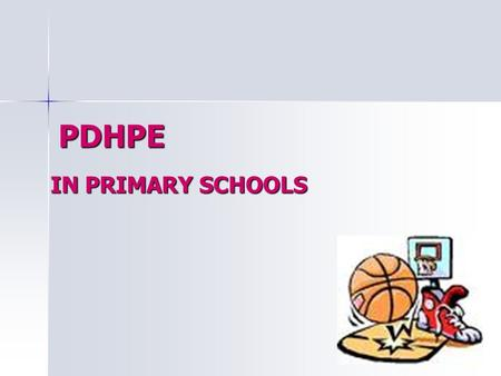 PDHPE IN PRIMARY SCHOOLS. PDHPE PDHPE is a KLA area that has the ability to be used across other KLA'S. PDHPE is a KLA area that has the ability to be.