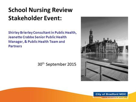 School Nursing Review Stakeholder Event: Shirley Brierley Consultant in Public Health, Jeanette Crabbe Senior Public Health Manager, & Public Health Team.