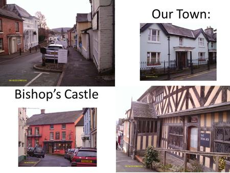 Our Town: Bishop's Castle. We are here: Bishop's Castle, Shropshire, United Kingdom.
