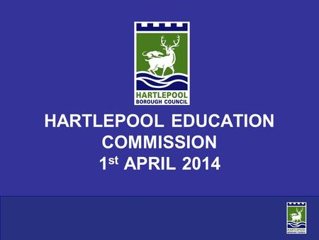 1 HARTLEPOOL EDUCATION COMMISSION 1 st APRIL 2014.