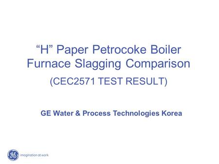 """H"" Paper Petrocoke Boiler Furnace Slagging Comparison (CEC2571 TEST RESULT) GE Water & Process Technologies Korea."