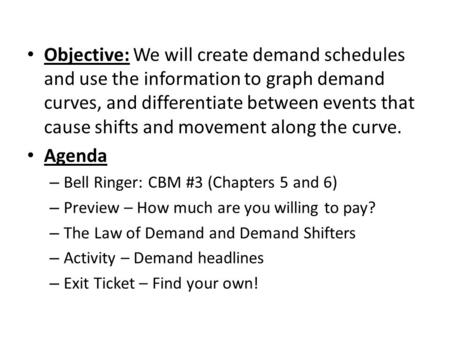 Objective: We will create demand schedules and use the information to graph demand curves, and differentiate between events that cause shifts and movement.