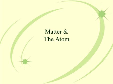 Matter & The Atom. Matter The term matter describes all of the physical substances around us: your table, your body, a pencil, water, and so forth.