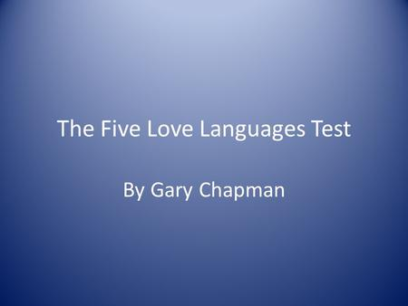 The Five Love Languages Test By Gary Chapman. Read each pair of statements and circle the one that best descirbes you.