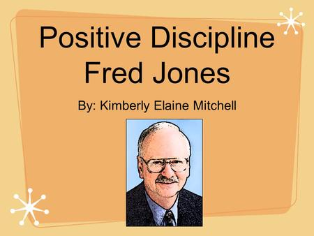 Positive Discipline Fred Jones By: Kimberly Elaine Mitchell.