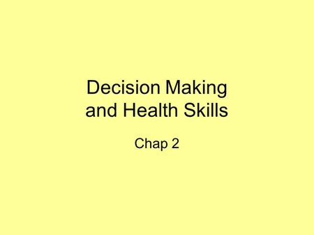 Decision Making and Health Skills Chap 2. Health Skills Developing these skills will provide a lifetime of benefits. Interpersonal Communication- –exchange.