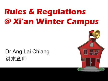 Rules & Xi'an Winter Campus Dr Ang Lai Chiang 洪来章师.