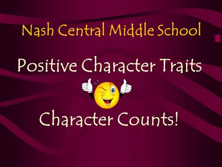 Nash Central Middle School Positive Character Traits Character Counts!