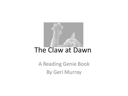 The Claw at Dawn A Reading Genie Book By Geri Murray.
