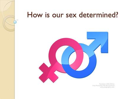 How is our sex determined?. Pre-assessment Questions What are the sex chromosomes? What does it mean when a trait is sex- linked? What are some examples.