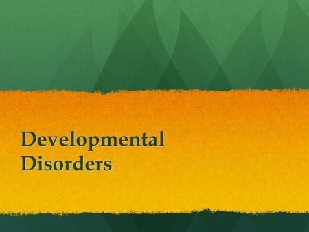 Developmental Disorders. What happens when the brain doesn't develop like it's supposed to? Pervasive Development Disorders (PDDs) Development delays.