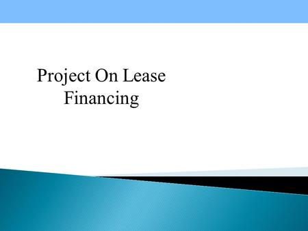 Project On Lease Financing.  A lease is a rental agreement that extends for one year or longer.  The owner of the asset (the lessor) grants exclusive.