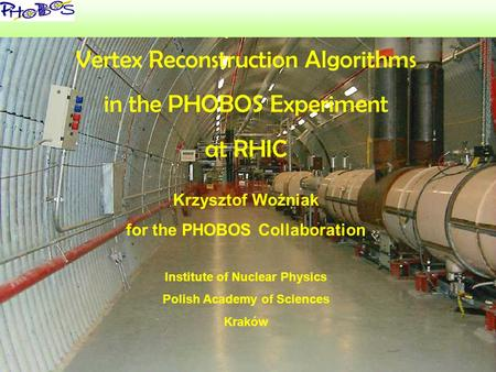 October 2005K.Woźniak TIME 20051 ' Vertex Reconstruction Algorithms in the PHOBOS Experiment at RHIC Krzysztof Woźniak for the PHOBOS Collaboration Institute.