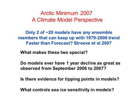 Arctic Minimum 2007 A Climate Model Perspective What makes these two special? Do models ever have 1 year decline as great as observed from September 2006.