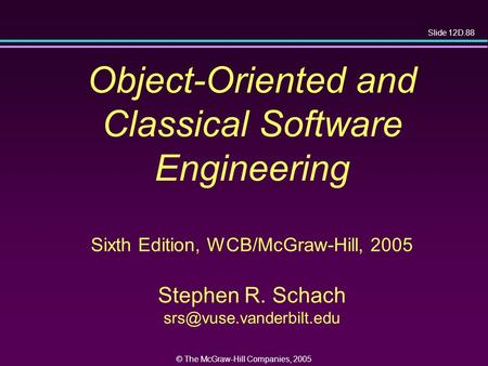 Slide 12D.88 © The McGraw-Hill Companies, 2005 Object-Oriented and Classical Software Engineering Sixth Edition, WCB/McGraw-Hill, 2005 Stephen R. Schach.