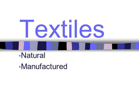Textiles Natural Manufactured. Fibers Basic Unit of all Textile Products- tiny hair like. All fibers have their own characteristics and properties, depending.