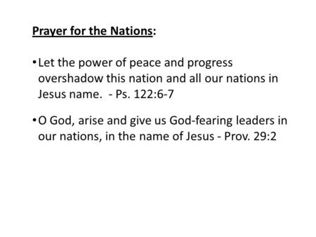Prayer for the Nations: Let the power of peace and progress overshadow this nation and all our nations in Jesus name. - Ps. 122:6-7 O God, arise and give.